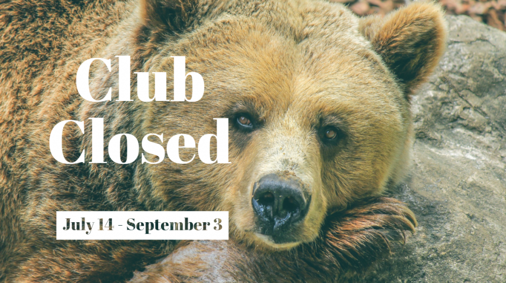 July 14 Club closed until fall, re-opening September 3